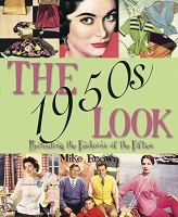 The 1950s look - Recreating the Fashions, Hairstyles and Make-up of the Fifties Softcover