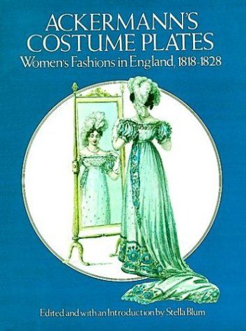 Ackermann's Costume Plates: Women's Fashions in England, 1818-1828 - Soft Cover