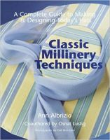 Classic Millinery Techniques: A Complete Guide to Making & Designing Today's Hats - Ann Albrizio 1998