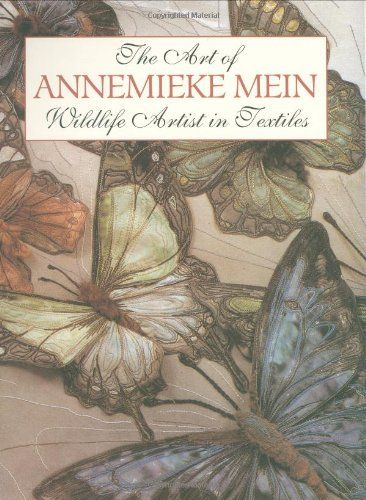 The Art of Annemieke Mein: Wildlife Artist in Textiles Softcover – 2012
