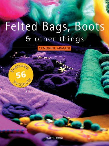 Felted Bags, Boots and Other Things Softcover