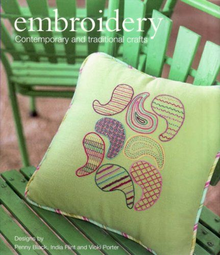 Embroidery Contemporary and Traditional Crafts Designs by Penny Black, India Flint and Vicki Porter Softcover –  2008