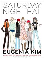 Saturday Night Hat: Quick, Easy Hatmaking for the Downtown Girl Softcover2006