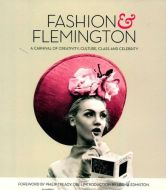 Fashion & Flemington A Carnival of Creativity, Culture, Class and Celebrity