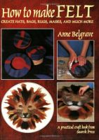 How to Make Felt Create Hats, Bags, Rugs, Masks, and Much More Softcover