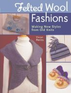Felted Wool Fashions: Making New Styles from Old Knits Vivian Peritts Paperback