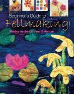 Beginners Guide to Feltmaking (Beginners Guide to Needlecrafts) Softcover