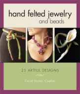 Hand Felted Jewelry and Beads: 25 Artful Designs Paperback