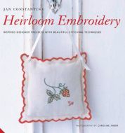 Heirloom Embroidery: Inspired Designer Projects with Beautiful Stitching Techniques Hardcover