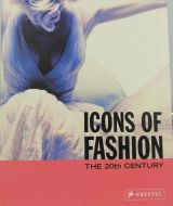 Icons of Fashion: The 20th Century (Prestel's Icons) 2005