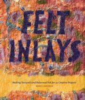 Felt Inlays: Making Textured and Patterned Felt for 23 Creative Projects