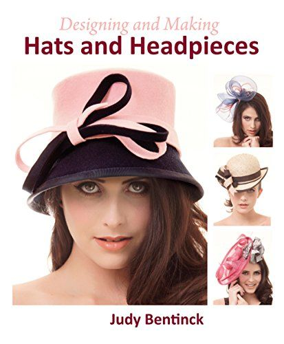 Designing and Making Hats and Headpieces Hardcover 2014