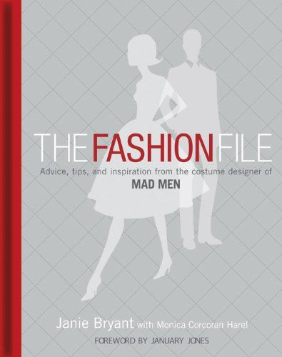 The Fashion File: Advice, Tips and Inspiration from the Costume Designer of Mad Men