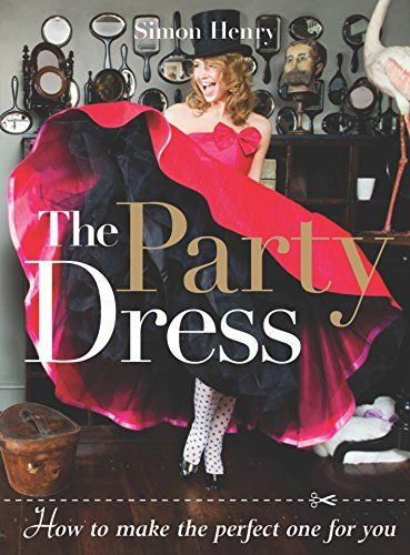 The Party Dress: How to Make the Perfect One for You Simon Henry Softcover