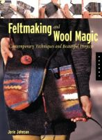 Feltmaking and Wool Magic: Contemporary Techniques and Beautiful Projects Softcover